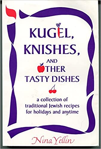 Download online Kugel, Knishes, and Other Tasty Dishes: A Collection of Traditional Jewish Recipes for Holidays and Anytime PDF, azw (Kindle), ePub, doc, mobi