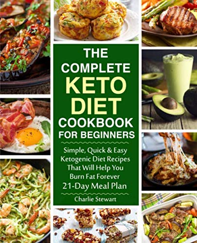 - The Complete Keto Diet Cookbook for Beginners: Simple, Quick and Easy Low Carb Ketogenic Diet Recipes That Will Help You Burn Fat Forever