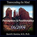 Transcending the Mind Series: Perception & Positionality Lecture by David R. Hawkins, M.D. Narrated by David R. Hawkins