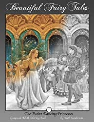 The Twelve Dancing Princesses: Grayscale Adult Coloring Book (Beautiful Fairy Tales) (Volume 1)