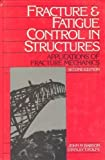Fracture and Fatigue Control in Structures : Applications of Fracture Mechanics, Barsom, John M. and Rolfe, Stanley T., 0133298639