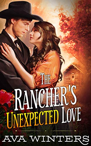 The Rancher's Unexpected Love: A Western Historical Romance Novel by [Winters, Ava]