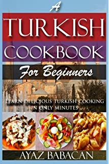 The complete book of turkish cooking all the ingredients a turkish cookbook for beginners learn delicious turkish cooking in only minutes forumfinder Images