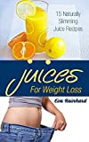 Juices for Weight Loss: 15 Naturally Slimming Juice Recipes (Detox, Cleansing, Diet Recipes, Slimming Recipes)