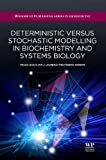 Deterministic Versus Stochastic Modelling in Biochemistry and Systems Biology, Lecca, Paola and Laurenzi, Ian, 190756862X