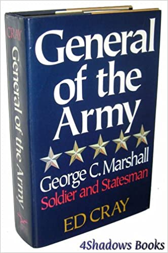 General of the Army: George C Marshall - Soldier and Statesman