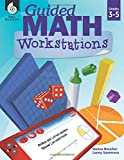 Guided Math Workstations for Grades 3 to 5 – Create Math Workshops and Implement Math Workstations for Ages 7 to 11