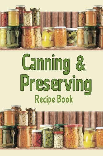 Download canning preserving recipe book blank recipe book to make download canning preserving recipe book blank recipe book to make your own cookbook by debbie miller 2015 05 22 book pdf audio id27zbfci forumfinder Images