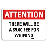 PetKa Signs and Graphics PKFO-0004-NA_14x10 There will be a $5.00 Fee for Whining Aluminum Sign, 14'' x 10''