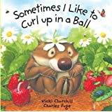 Sometimes I Like to Curl Up in a Ball by Vicki Churchill (Aug 1 2003)