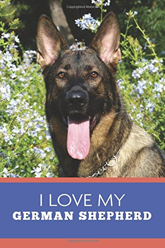 Read Online I Love My German Shepherd (6x9 Journal): Lightly Lined, 120 Pages, Perfect for Notes and Journaling pdf epub