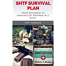 SHTF Survival Plan: From Beginner To Survivalist Prepper In 7 Days