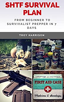 SHTF Survival Plan: From Beginner To Survivalist Prepper In 7 Days by [Harrison, Troy]