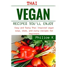Thai Vegan Recipes You'll Enjoy: Easy and tasty thai inspired vegan soup, stew, and curry recipes for beginners