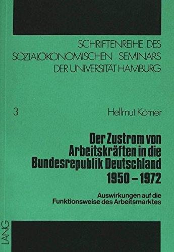 Der Zustrom von Arbeitskräften in die Bundesrepublik Deutschland 1950-1972 (Schriftenreihe des Sozialökonomischen Seminars der Universität Hamburg) (German Edition)