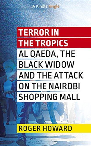 Terror in the Tropics: Al Qaeda, the Black Widow, and the attack on the Nairobi shopping mall (Kindle - Westgate Mall