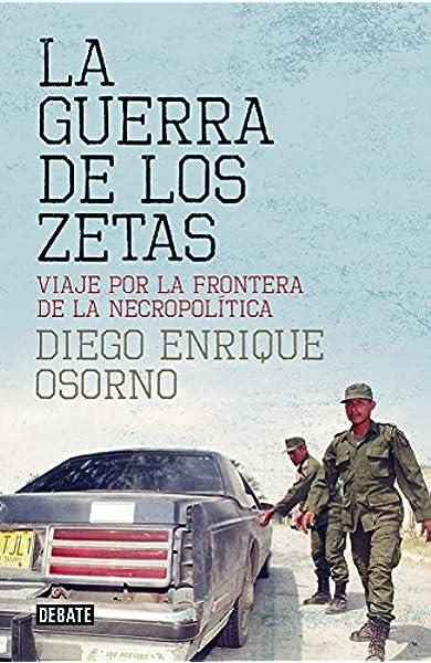 La guerra de los zetas: Viaje por la frontera de la necropolítica ...
