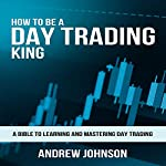 How to Be a Day Trading King: Day Trade Like a King | Andrew Johnson