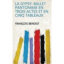 La gypsy: ballet pantomime en trois actes et en cinq tableaux (French Edition)