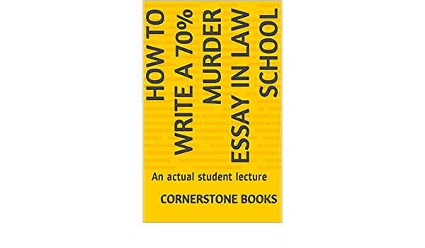 Amazoncom How To Write A  Murder Essay In Law School E Law  Amazoncom How To Write A  Murder Essay In Law School E Law Book  Actual Student Lecture Look Inside  Ebook Cornerstone Books Ogidi  Law