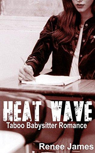 Amazon com: Heat Wave: Taboo Babysitter Romance eBook: Renee James