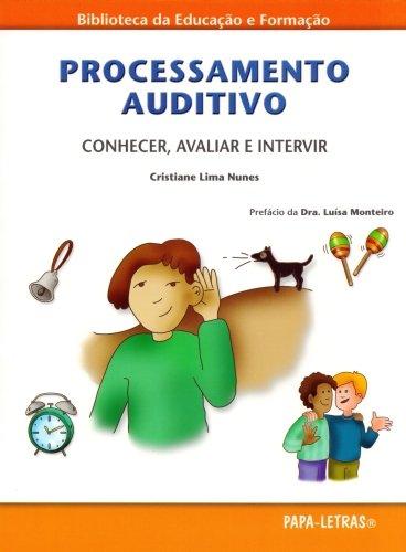 Processamento Auditivo. Conhecer, Avaliar e Intervir