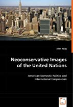 Neoconservative Images of the United Nations: American Domestic Politics and International Cooperation