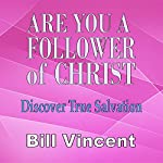 Are You a Follower of Christ: Discover True Salvation   Bill Vincent