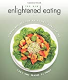 The New Enlightened Eating, Caroline Marie Dupont, 0920470831