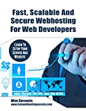 Fast, Scalable And Secure Web Hosting For Web Developers: Learn to set up your server and website