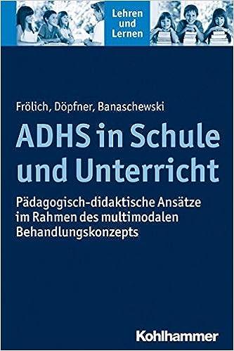 Book Adhs in Schule Und Unterricht: Padagogisch-Didaktische Ansatze Im Rahmen Des Multimodalen Behandlungskonzepts (Lehren Und Lernen)