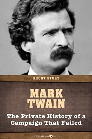 """the private history of a campaign Mark twain's private history of his war career is told from the viewpoint of someone who set out to do something in the war, but didn't"""" what begins as a kind of class reunion/camping trip quickly becomes a series of frightful near misses with a determined and deadly foe, and ends in painful, premature death for some and a lifetime of."""