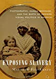 "Matthew Fox-Amato, ""Exposing Slavery: Photography, Human Bondage, and the Birth of Modern Visual Politics in America"" (Oxford UP, 2019)"
