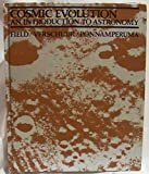 Cosmic Evolution : An Indroduction to Astronomy, Field, George and Verschuur, Gerrit L., 0395253217