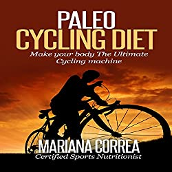 Paleo Cycling Diet: Make Your Body the Ultimate Cycling Machine