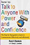 How to Talk to Anyone with Power and Confidence:The Step by Step Guide to Learn How to Communicate Effectively and Efficiently: How to win friends and ... talk, how to talk to men) (Volume 1)