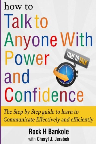How to Talk to Anyone with Power and Confidence:The Step by Step Guide to Learn How to Communicate Effectively and Effic