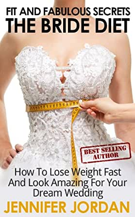 The Bride Diet: How to Lose Weight Fast and Look Amazing for Your ...