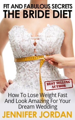 e27c3866f892 The Bride Diet  How to Lose Weight Fast and Look Amazing for Your Dream  Wedding