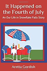 It Happened on the Fourth of July: An Our Life in Snowflake Falls Story Paperback