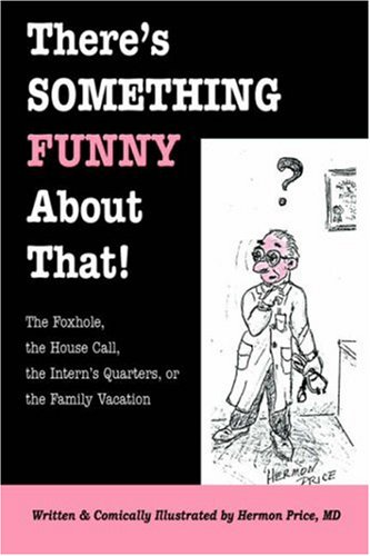 Download There's Something Funny About That! The Foxhole, the House Call, the Intern's Quarters, or the Family Vacation ebook