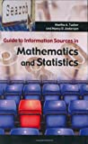 Guide to Information Sources in Mathematics and Statistics, Nancy D. Anderson and Martha A. Tucker, 1563087014