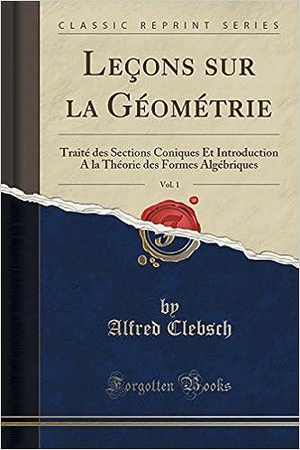 Lecons Sur La Geometrie, Vol. 1: Traite Des Sections Coniques Et Introduction a la Theorie Des Formes Algebriques (Classic Reprint) pdf ebook