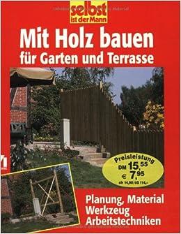 Selbst Ist Der Mann Mit Holz Bauen Für Garten Und Terrasse
