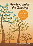 img - for How to Comfort the Grieving: A Dozen Ways to Say