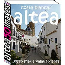 Costa Blanca: Altea (50 images) (French Edition)