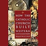 How the Catholic Church Built Western Civilization | Thomas E. Woods Jr.