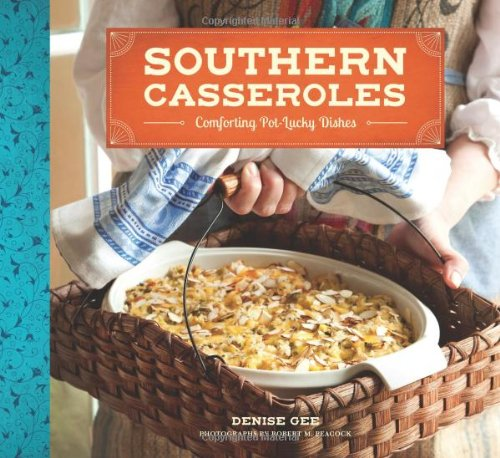 Southern Casseroles: Comforting Pot-Lucky Dishes by Denise Gee