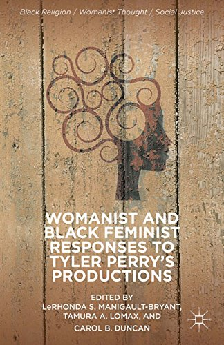 Womanist and Black Feminist Responses to Tyler Perry's Productions (Black Religion/Womanist Thought/Social Justice)...