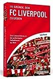 111 Gründe, den FC Liverpool zu lieben: Eine Liebeserklärung an den großartigsten Fußballverein der Welt